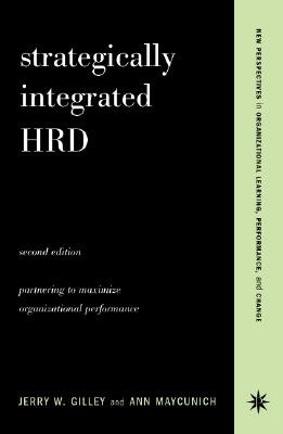 Strategically Integrated Hrd: A Six- Step Approach to Creating Results-Driven Programs Performance