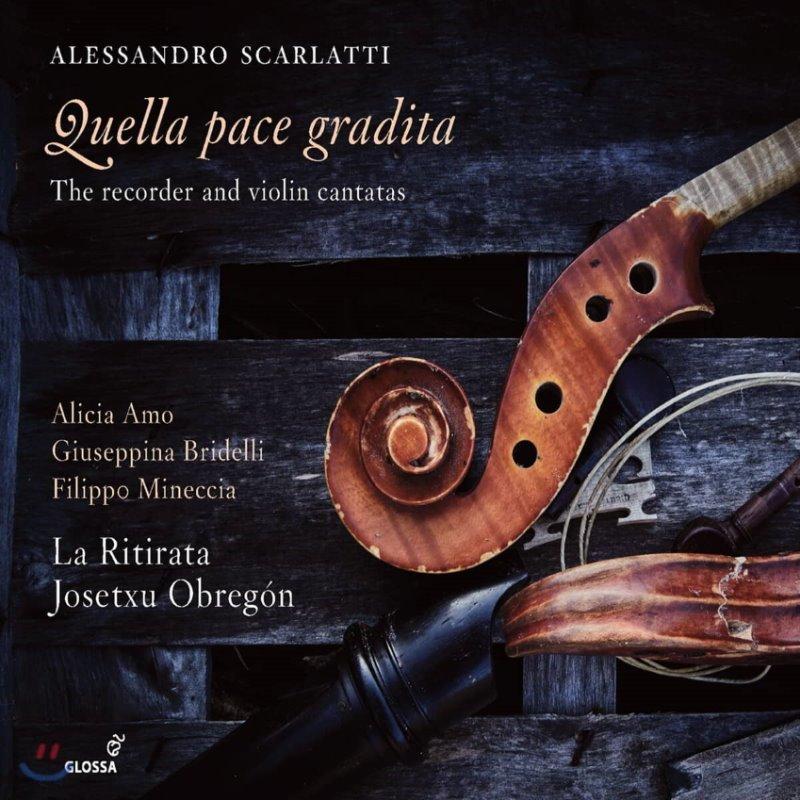 Josetxu Obregon / La Ritirata 알레산드로 스카를라티: 리코더와 바이올린 칸타타 작품집 (Alessandro Scarlatti: Quella pace gradita)