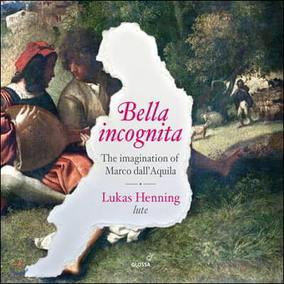 Lukas Henning 마르코 달라퀼라: 류트 작품집 (Bella incognita - The imagination of Marco dall'Aquila)