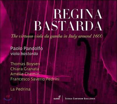 Paolo Pandolfo 1600년 무렵 이탈리아의 비올라 다 감바 작품집 (Regina Bastarda)