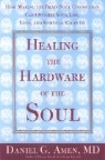 Healing the Hardware of the Soul: How Making the Brain Soul Connection Can Optimize Your Life, Love,