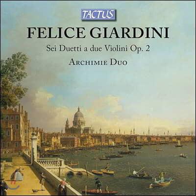 Archimie Duo 펠리스 지아르디니: 여섯 개의 바이올린 이중주 (Felice Giardini: Sei Duetti a due Violini, Op. 2)