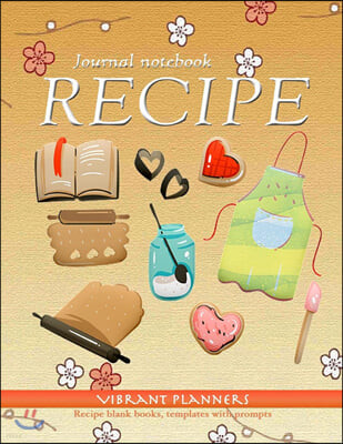 Recipe journal notebook: recipe blank books, templates with prompts