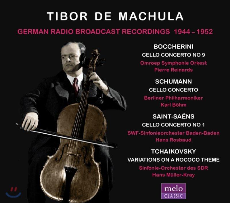 Tibor De Machula 보케리니 / 슈만 / 생상스: 첼로 협주곡 / 차이코프스키: 로코코 주제 변주곡 (German Radio Broadcast Recording 1944-1952)