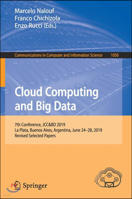 Cloud Computing and Big Data: 7th Conference, Jcc&bd 2019, La Plata, Buenos Aires, Argentina, June 24-28, 2019, Revised Selected Papers