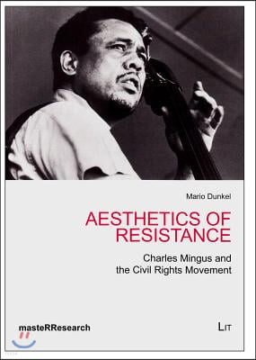 Aesthetics of Resistance, 4: Charles Mingus and the Civil Rights Movement