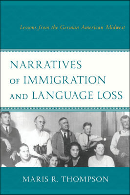 Narratives of Immigration and Language Loss: Lessons from the German American Midwest