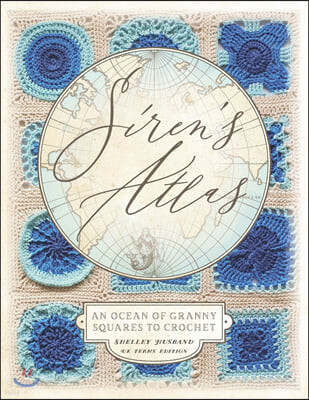 Siren's Atlas UK Terms Edition: An Ocean of Granny Squares to Crochet