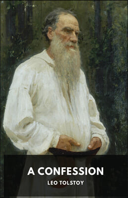 A Confession: Leo Tolstoy