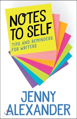 Notes to Self: Tips and Reminders for Writers
