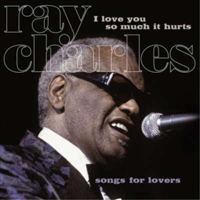 Ray Charles - Song For Lovers: I Love You So Much It Hurts (180G)(LP)