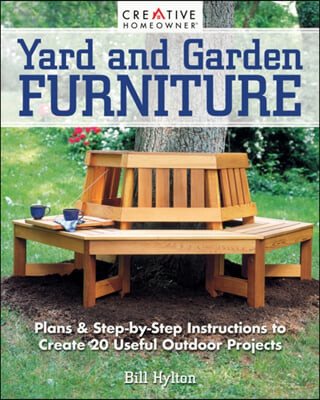 Yard and Garden Furniture, 2nd Edition: Plans and Step-By-Step Instructions to Create 20 Useful Outdoor Projects