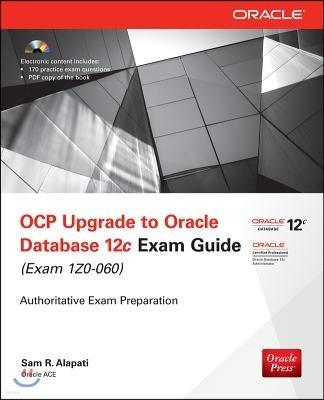 OCP Upgrade to Oracle Database 12c Exam Guide: (Exam 1Z0-060) [With CDROM]
