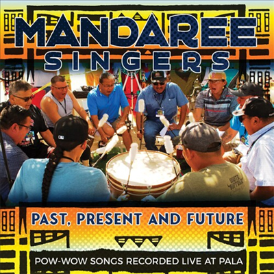 Mandaree Singers - Past Present Future - Pow-Wow Songs Recorded Live