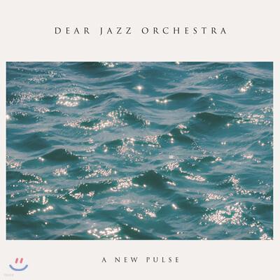 디어 재즈 오케스트라 (Dear Jazz Orchestra) - A New Pulse