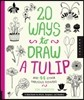 20 Ways to Draw a Tulip and 44 Other Fascinating Flowers