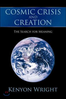 Cosmic Crisis and Creation: The Search for Meaning