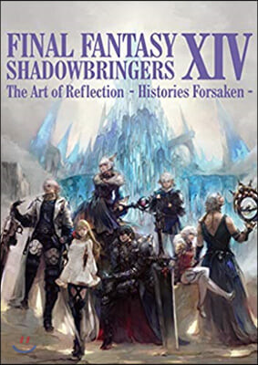 FINAL FANTASY XIV: SHADOWBRINGERS The Art of Reflection - Histories Forsaken -