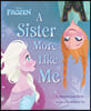 Frozen : A Sister More Like Me
