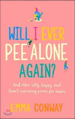 Will I Ever Pee Alone Again?