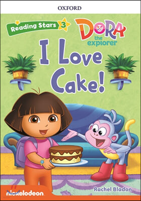 Dora the Explorer : I Love Cake!