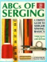 ABCs of Serging: A Complete Guide to Serger Sewing Basics