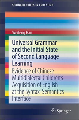 Universal Grammar and the Initial State of Second Language Learning: Evidence of Chinese Multidialectal Children's Acquisition of English at the Synta