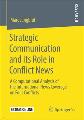 Strategic Communication and Its Role in Conflict News: A Computational Analysis of the International News Coverage on Four Conflicts
