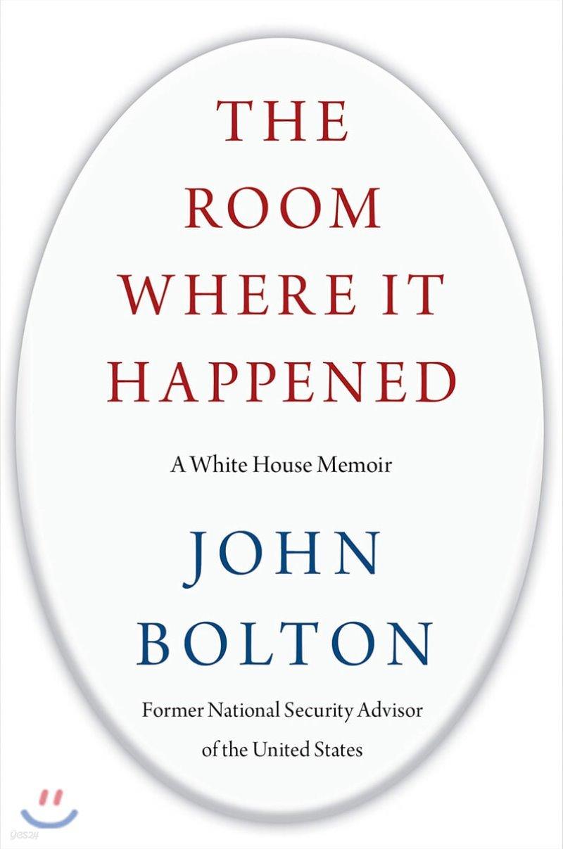 The Room Where It Happened 존 볼턴의 트럼프 행정부 회고록