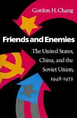 Friends and Enemies: The United States, China, and the Soviet Union, 1948-1972