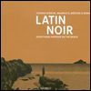 Various Artists - Latin Noir: Everything Happens on the Beach (Digipack)