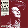 Yma Sumac - Early Yma Sumac: The Imma Sumack sessions (Special Limited Edition)