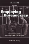 Employing Bureaucracy: Managers, Unions, and the Transformation of Work in the Twentieth Century