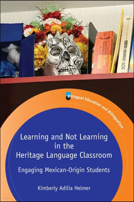 Learning and Not Learning in the Heritage Language Classroom: Engaging Mexican-Origin Students