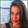 Champian Fulton - Champian Sings And Swings