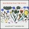 Major Matt Mason Usa - Bad People Rule The World
