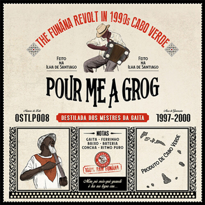 Various Artists - Pour Me A Grog: Funana Revolt In 1990s Cabo Verde