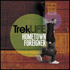Trek Life - Hometown Foreigner
