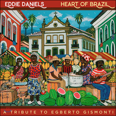 Eddie Daniels (에디 대니얼즈) - Heart of Brazil: A Tribute to Egberto Gismonti