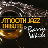 Smooth Jazz All Stars (Tribute To Barry White) - Smooth Jazz Tribute To Barry White