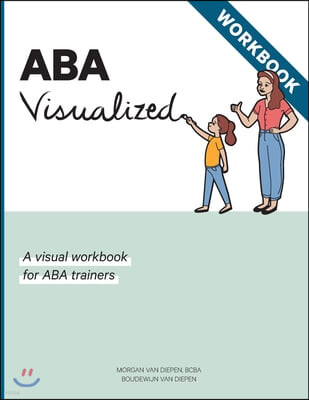 ABA Visualized Workbook: A visual workbook for ABA trainers