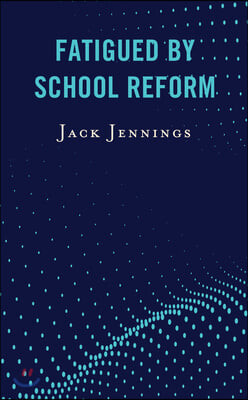 Fatigued by School Reform