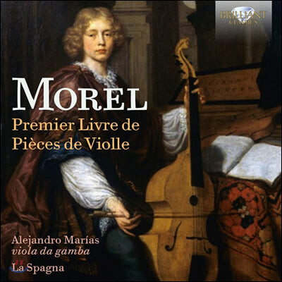 Alejandro Marias 자크 모렐: 비올라 다 감바 모음곡 (Jacques Morel: Premier Livre de Pieces de Violle)