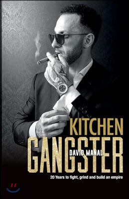 Kitchen Gangster: 20 Years to fight, grind and build an empire