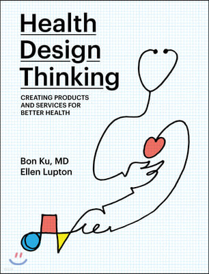 Health Design Thinking: Creating Products and Services for Better Health