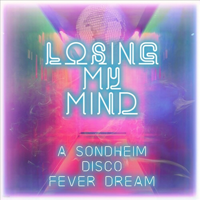 Various Artists - Losing My Mind (내 마음을 잃어)(A Sondheim Disco Fever Dream)