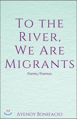To the River, We Are Migrants