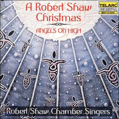 Robert Shaw Chorale Singers 로버트 쇼 크리스마스 모음집 - 엔젤스 온 하이 (Angels on High)