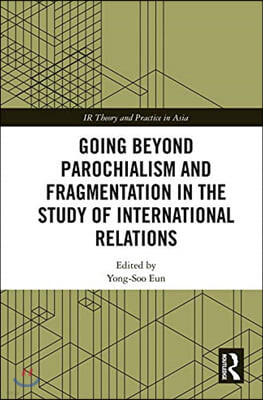 Going beyond Parochialism and Fragmentation in the Study of International Relations