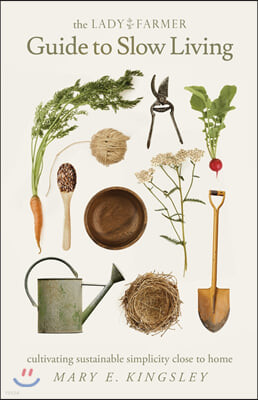The Lady Farmer Guide to Slow Living: Cultivating Sustainable Simplicity Close to Home